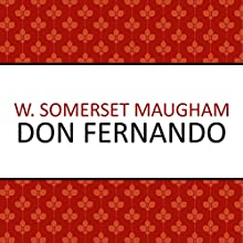 Don Fernando Audiobook by W. Somerset Maugham Narrated by Crispin Redman