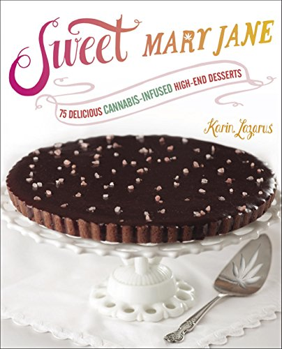 Download Sweet Mary Jane: 75 Delicious Cannabis-Infused High-End Desserts
