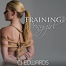 Training the Pony Girl: Pony Girl Sex Book 2 (       UNABRIDGED) by C J Edwards Narrated by Alana Wells