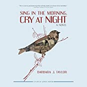 Sing in the Morning, Cry at Night | Barbara J. Taylor