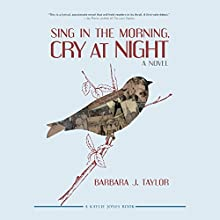 Sing in the Morning, Cry at Night Audiobook by Barbara J. Taylor Narrated by Tavia Gilbert