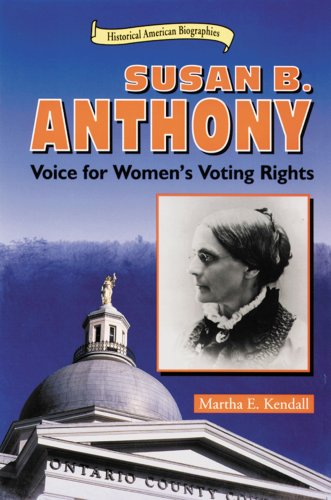 Susan B. Anthony: Voice for Women's Voting Rights (Historical American Biographies)