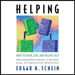 Helping: How to Offer, Give, and Receive Help | [Edgar Schein]