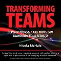 Transforming Teams: Develop Yourself and Your Team - Transform Your Results! Audiobook by Nicola McHale Narrated by Nicola McHale