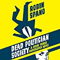 Dead Politician Society: A Clare Vengel Undercover Novel, Book 1 Audiobook by Robin Spano Narrated by Erin Moon