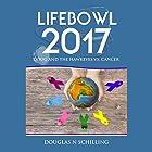 Lifebowl 2017: Doug and the Hawkeyes Vs. Cancer Hörbuch von Douglas N Schilling Gesprochen von: Tom Jordan