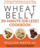 Wheat Belly 30-Minute (or Less!) Cookbook:�200 Quick and Simple Recipes to Lose the Wheat, Lose the Weight, and Find Your Path Back to Health