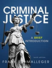 Criminal Justice A Brief Introduction by Frank J. Schmalleger