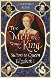 img - for The Men Who Would Be King: Suitors to Queen Elizabeth I book / textbook / text book