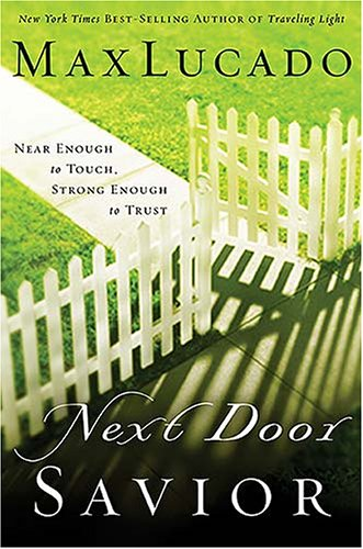 Next Door Savior: Near Enough to Touch, Strong Enough to Trust, Max Lucado
