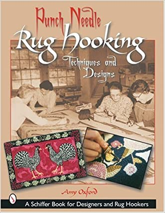 Punch Needle Rug Hooking: Techniques and Designs (Schiffer Book for Designers and Rug Hookers)