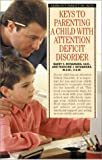 Keys to Parenting a Child with Attention Deficit Disorder (Barrons Parenting Keys)