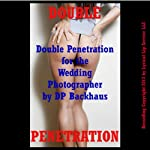 Double Penetration for the Wedding Photographer: An MMF Anal Threesome Sex Erotica Story | DP Backhaus