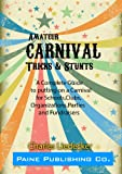 Amateur Carnival Tricks & Stunts: A Complete Guide to putting on a Carnival for Schools, Clubs, Organizations, Parties and Fundraisers