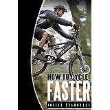 How To Cycle Faster (Run Cycle Swim Book 2) ~ Julian Bradbrook