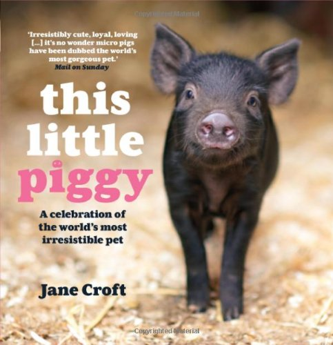 This Little Piggy: A Celebration of the World's Most Irresistible Pet