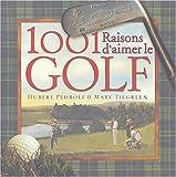echange, troc Hubert Pedroli, Mary Tiegreen - 1001 Raisons d'aimer le golf