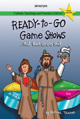 Ready-to-Go Game Shows (That Teach Serious Stuff): Catholic Teachings and Practices Edition