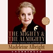 The Mighty and the Almighty: Reflections on America, God, and World Affairs | [Madeleine Albright]