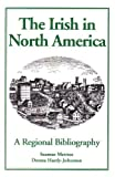 img - for The Irish in North America: A Regional Bibliography book / textbook / text book