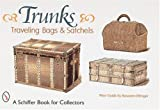 img - for Trunks, Traveling Bags, and Satchels (Schiffer Book for Collectors) book / textbook / text book