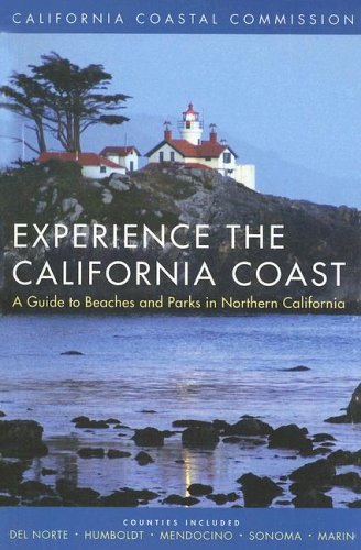 Experience the California Coast: A Guide to Beaches and Parks in Northern California: Counties Included: Del Norte, Humboldt, Mendocino, Sonoma, Marin