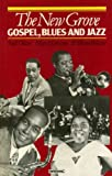 The New Grove Gospel, Blues and Jazz (New Grove Composer Biography ) (0333407849) by Paul Oliver