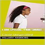I Am Special, I Am Smart: Carrie Unspecified | Hillary Hawkins