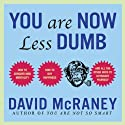 You Are Now Less Dumb: How to Conquer Mob Mentality, How to Buy Happiness, and All the Other Ways to Outsmart Yourself (       UNABRIDGED) by David McRaney Narrated by Don Hagen