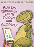 How Do Dinosaurs Learn Colours and Numbers? (0007244738) by Yolen, Jane