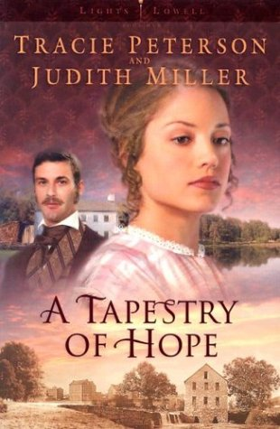 A Tapestry of Hope (Lights of Lowell Series #1), Tracie Peterson, Judith McCoy Miller