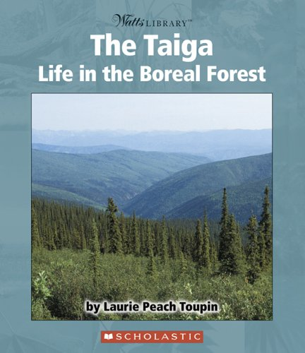 The Taiga: Life in the Boreal Forest (Watts Library) PDF