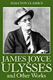 img - for The James Joyce Collection: Ulysses, Dubliners, A Portrait of the Artist as a Young Man, Chamber Music, Exiles (Halcyon Classics) book / textbook / text book