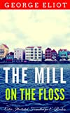 The Mill on the Floss: Color Illustrated, Formatted for E-Readers (Unabridged Version) (English Edition)