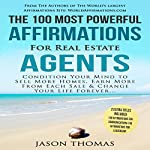 The 100 Most Powerful Affirmations for Real Estate Agents: Condition Your Mind to Sell More Homes & Earn More | Jason Thomas
