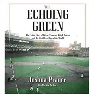The Echoing Green: The Untold Story of Bobby Thomson, Ralph Branca, and the Shot Heard Round the World | [Joshua Prager]