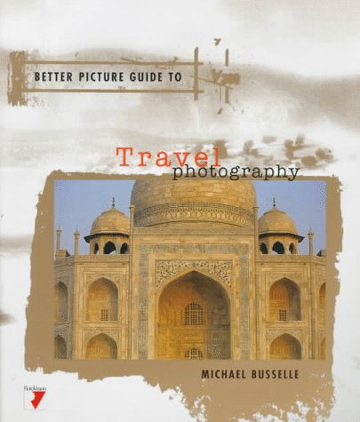 TRAVEL PHOTOGRAPHY (Better Picture Guides)