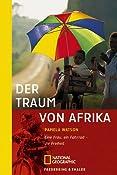 Der Traum von Afrika: Eine Frau, ein Fahrrad - die Freiheit: Amazon.de: Pamela Watson, Ilse Rothfuss: Bucher