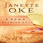 A Gown of Spanish Lace: Women of the West, Book 11   Janette Oke