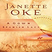 A Gown of Spanish Lace: Women of the West, Book #11   Janette Oke