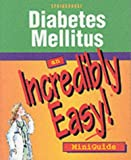 Diabetes Mellitus: An Incredibly Easy MiniGuide (Incredibly Easy! Series)