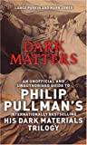 Dark Matters: An Unofficial and Unauthorised Guide to Philip Pullman's Dark Materials Trilogy (0753510251) by Parkin, Lance