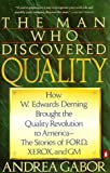 The Man Who Discovered Quality: How W. Edwards Deming Brought the Quality Revolution to America...