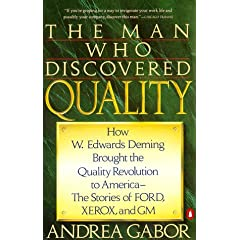 The Man Who Discovered Quality: How W. Edwards Deming Brought the Quality Revolution to America-The Stories of Ford, Xerox, and Gm