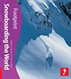 Snowboarding the World (Footprint Travel Guide) (Footprint Travel Guide Series)