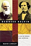 Degrees Kelvin:: A Tale of Genius, Invention, and Tragedy