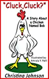 """Cluck,Cluck?"" (A Story About a Chicken Named Bob) (Easy Reader Bedtime Stories Series)"