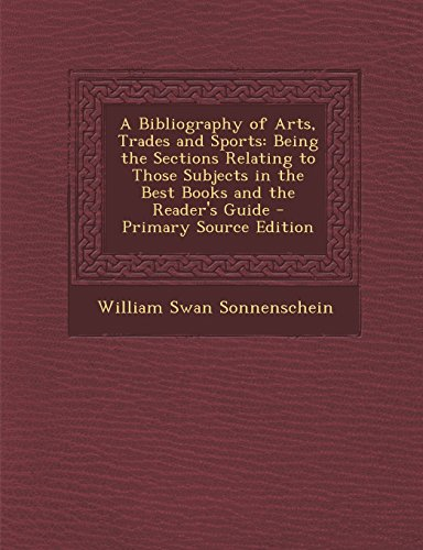 A   Bibliography of Arts, Trades and Sports: Being the Sections Relating to Those Subjects in the Best Books and the Reader's Guide - Primary Source E