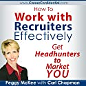 How to Work with Recruiters Effectively: Get Headhunters to Market You Audiobook by Peggy McKee, Carl Chapman Narrated by Scott Miller