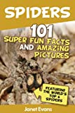 Spiders:101 Fun Facts & Amazing Pictures ( Featuring The Worldd Top 6 Spiders)